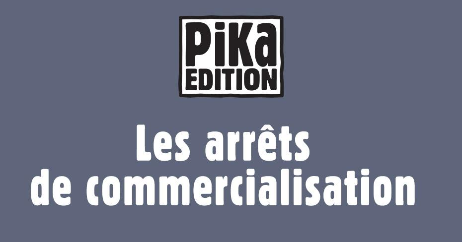 Pika Arrêt Commercialisation